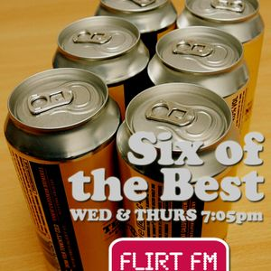 """Six of the Best"" 26/11/09 as heard on Flirt FM"