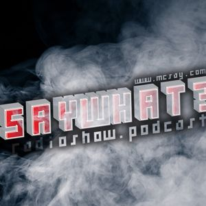 Say What? Radio Show #02