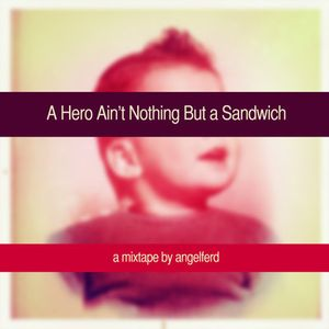 A Hero Ain't Nothing but a Sandwich