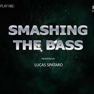 Smashing The Bass Episode #10 Presented by Lucas Spataro