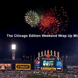 The Chicago Edition Weekend Wrap Up Mix Show