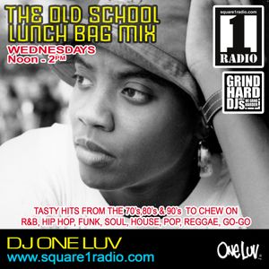 The Old School Lunch Bag Mix Every Wednesday with DJ One Luv on Square1radion.com 12/19/18