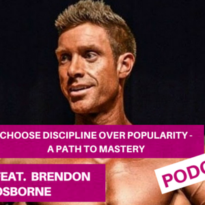 EP 12 Choosing Discipline over Popularity – a path to mastery, Feat. Brendon Osbourne Stay Real With