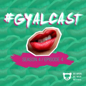 #GYALCAST S4, E4: And Another Thing...