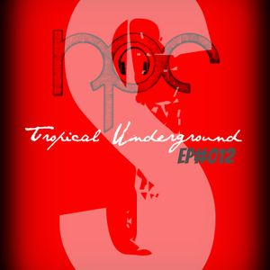 Tropical Underground /// EP#012 /// Forward