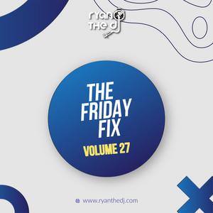 Ryan the DJ - Friday Fix Vol. 27