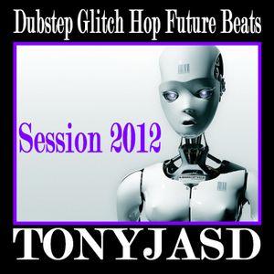 TONYJASD Session Dubstep Glitch Hop Future Beats 2012