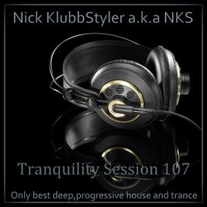 Nick KlubbStyler a.k.a. NKS - Tranquility Session 107 on GTF Radio
