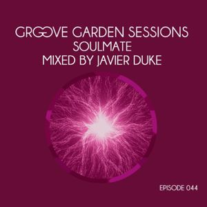 """Groove Garden Sessions """"Soulmate"""" mixed by Javier Duke - Episode 044"""