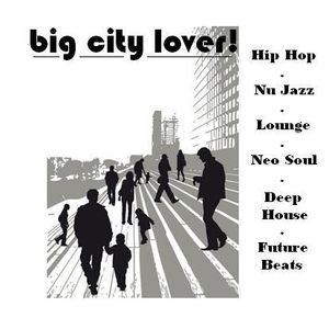 BIG CITY LOVER! A collection of deep lounge beats...