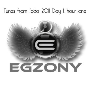 DJ EGZONY - Tunes from Ibiza 2011, Day 1, Hour 1