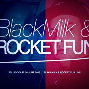 FSL Podcast 24 June 2016 - BlackMilk & Rocket Fun Live