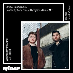 Critical Sound no.67 | Fade Black (Hyroglifics Guest Mix)| Rinse FM | 05.06.19