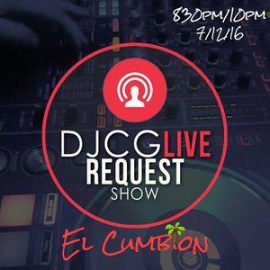 DJCG LIVE REQUEST SHOW 'EL CUMBION' 7/12/16! 830PM/10PM!