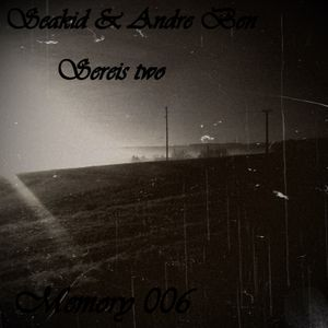 Memory 006. (Mixed by Seakid & Andre Ben series two)