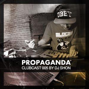 PROPAGANDA Clubcast 005 by Shon