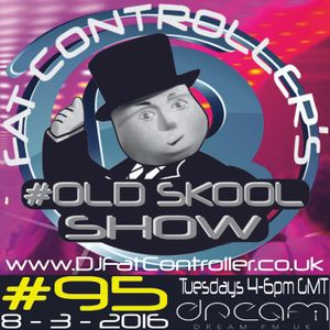 #OldSkool Show #95 with DJ Fat Controller 8th March 2016