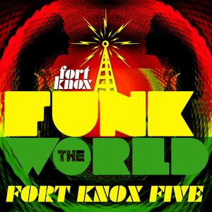 """Fort Knox Five presents """"Funk The World 12"""""""