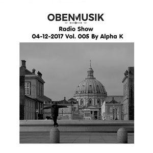 Obenmusik Radio Show 04-12-2017 Vol. 005 By Alpha K