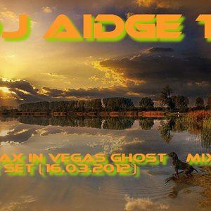 Dj Aidge T - Dj Aidge T - Relax in Vegas Ghost Mix Set (16.03.2012)