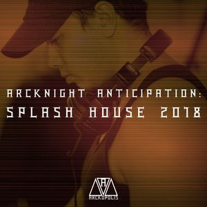 Arcknight Anticipation: Splash House 2018 (DJ Mix)
