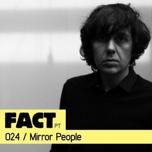 FACT PT Mix 024: Mirror People