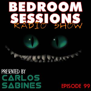 Bedroom Sessions Radio Show Episode 99