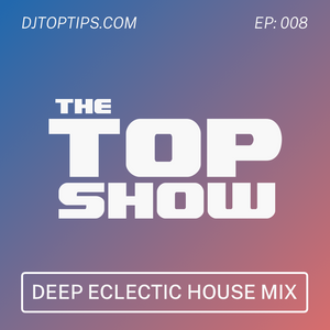 Deep and Eclectic House Session - The Top Show - Episode 8