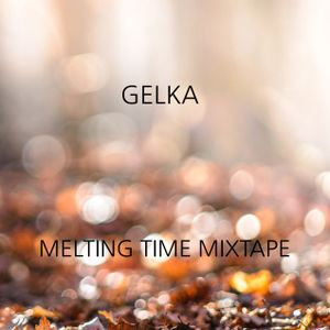Gelka - Melting Time Mixtape