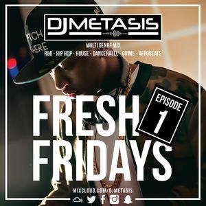 #FreshFridays EP. 1 (R&B, House, Dancehall, Hip Hop, Afrobeats & Grime)