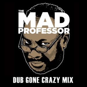 Mad, Mad, Mad, Mad Professor Dub Gone Crazy Mix