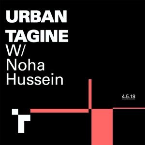Urban Tagine with Noha Hussein - 04 May 2018