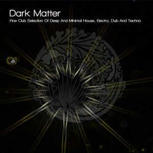 Dark Matter Part 1 - A fine club selection of deep and minimal house, electro, dub and techno