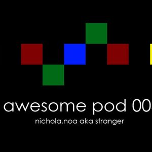 nichola.noa aka stranger - awesome pod 003
