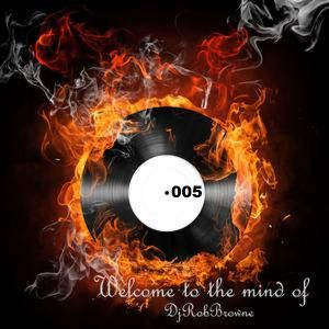 Welcome 2 the mind of DjRobBrowne - Podcast 005