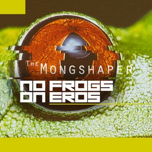 The Mongshaper - No Frogs on Eros