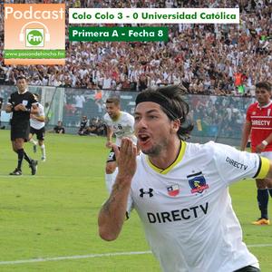 Pasión de Hincha FM - Primera A / Fecha 8 : Colo Colo vs Universidad Católica