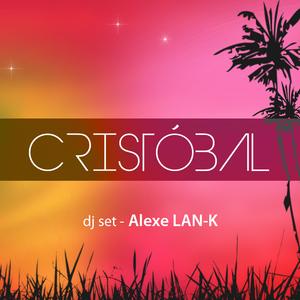CRISTOBAL_Alexe_LAN-K_dj_set