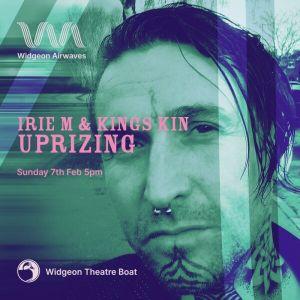 IRIE M + Kings Kin - Uprizing - Show 1 - 9th Feb 2021