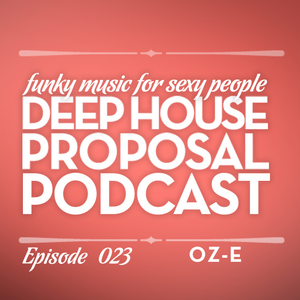 Deep House Proposal Podcast 023 by Oz-e