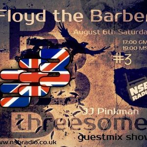 The JJPinkman's BBBThreesome Show #3: Guest Mix by Floyd the Barber [06th August 2016] | NSB RADIO