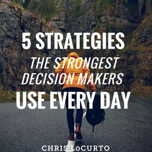 178: 5 Strategies The Strongest Decision Makers Use Every Day