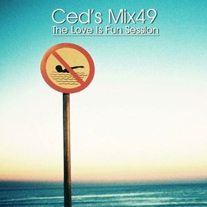 Ced's Mix49 - The Love Is Fun Session