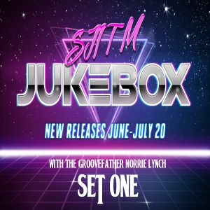 SJITM JUKEBOX WITH THE GROOVEFATHER NORRIE LYNCH  - NEW RELEASES JUNE-EARLY JULY 2020 (SET ONE)