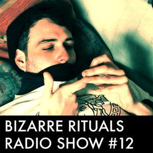 Bizarre Rituals Radio Show #12 - AUGUST 2015