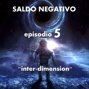 SALDO NEGATIVO (episodio 5)  ''inter-dimension''