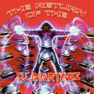THE RETURN OF THE DJ JMARTINEZ