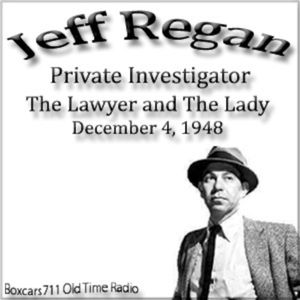 Jeff Regan Invetigator - The Lawyer And The Lady (12-04-48)