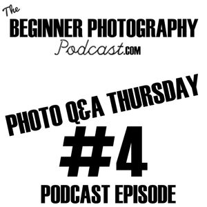Photography Q&A Thursday #4