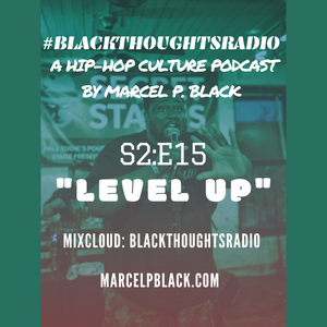 """#BlackThoughtsRadio Podcast S2:E15 """"Level Up."""""""